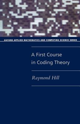 A First Course in Coding Theory By Hill, Raymond