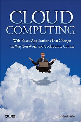 QUE Cloud Computing: Web-Based Applications That Change the Way You Work and Collaborate Online by Miller, Michael [Paperback] at Sears.com